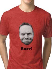 BURR! Tri-blend T-Shirt