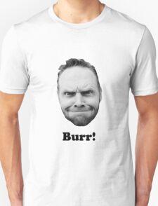 BURR! Unisex T-Shirt