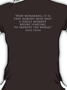 """""""How wonderful it is that nobody need wait a single moment before starting to improve the world."""" T-Shirt"""