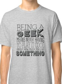 Being A Geek Quote Classic T-Shirt