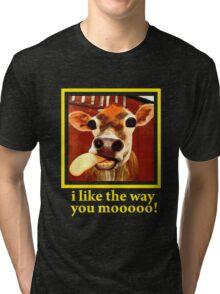 I like the way you Mooooo! Tri-blend T-Shirt