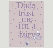 DUDE TRUST ME I'M A FAIRY by LaceyDesigns