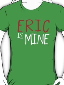 Eric Is Mine - True Blood T-Shirt