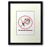 No Steroids Necessary Framed Print
