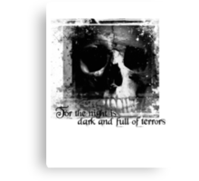 For the night is dark and full of terrors... Canvas Print