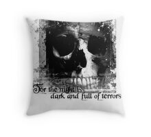 For the night is dark and full of terrors... Throw Pillow