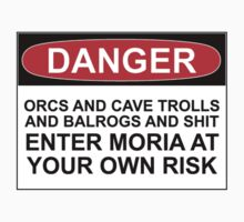 DANGER; ORCS AND CAVE TROLLS AND BALROGS AND SHIT, ENTER MORIA AT YOUR OWN RISK by Bundjum