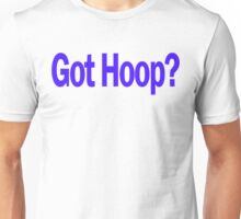 Basketball Got Hoop B-Ball Funny Unisex T-Shirt