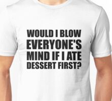 Would I Blow Your Mind? Unisex T-Shirt
