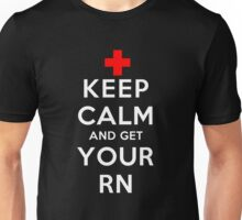 Keep Calm and Get Your RN (DS) Unisex T-Shirt