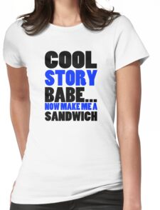 Cool Story Babe Now Make Me A Sandwich College Humor Funny Many Colors Womens Fitted T-Shirt