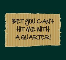 Hit Me With A Quarter by BrightDesign