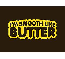 I'm Smooth Like Butter Photographic Print