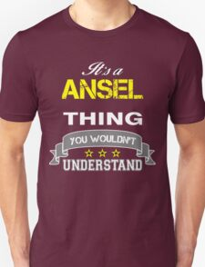 ANSEL It's thing you wouldn't understand !! - T Shirt, Hoodie, Hoodies, Year, Birthday  T-Shirt
