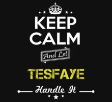 TESFAYE KEEP CLAM AND LET  HANDLE IT - T Shirt, Hoodie, Hoodies, Year, Birthday by oaoatm