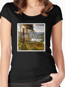 You Were Switched at Birth Women's Fitted Scoop T-Shirt