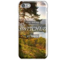 You Were Switched at Birth iPhone Case/Skin