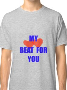 My hearts beat for you Classic T-Shirt