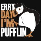 Erry Day I'm Pufflin by hopper1982