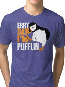 Erry Day I'm Pufflin Tri-blend T-Shirt