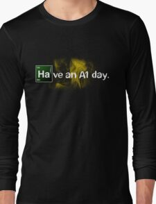 Breaking Bad Have an A1 Day! Long Sleeve T-Shirt