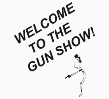 Welcome to the gun show by BBANDSCRIBBLE