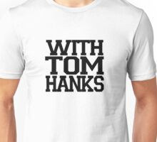 With Tom Hanks Unisex T-Shirt