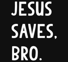 Jesus Saves, Bro T Shirt by flippinsg