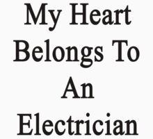 My Heart Belongs To An Electrician  by supernova23