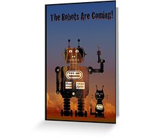 The Robots are Coming! Greeting card Greeting Card