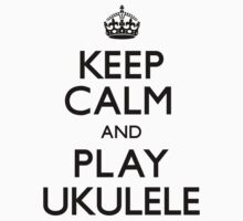 Keep Calm and Play Ukulele (Carry On) by CarryOn