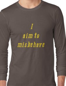 Misbehave... Long Sleeve T-Shirt