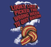 Looks Like I Picked the Wrong Week to Quit Bacon by robotrobotROBOT