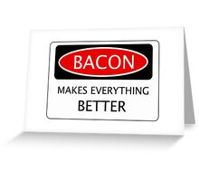 BACON MAKES EVERYTHING BETTER, FUNNY DANGER STYLE FAKE SAFETY SIGN Greeting Card