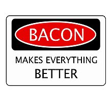 BACON MAKES EVERYTHING BETTER, FUNNY DANGER STYLE FAKE SAFETY SIGN Photographic Print