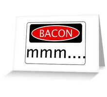 BACON mmm...., FUNNY DANGER STYLE FAKE SAFETY SIGN Greeting Card