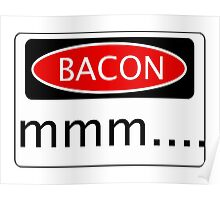 BACON mmm...., FUNNY DANGER STYLE FAKE SAFETY SIGN Poster