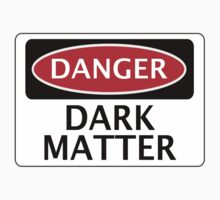 DANGER DARK MATTER, FUNNY FAKE SAFETY SIGN by DangerSigns