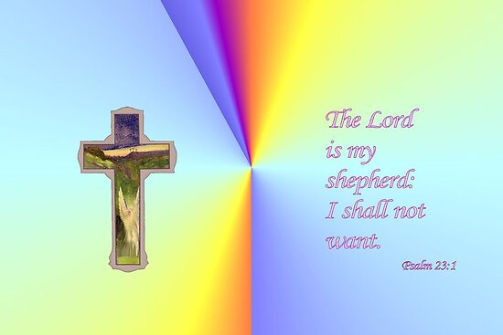 The Lord is My Shepherd: I Shall Not Want by aprilann