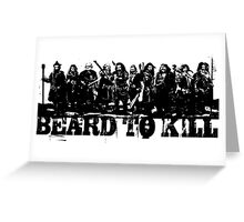 Beard To Kill! Greeting Card