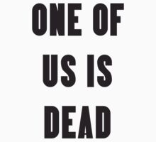 One Of Us Is Dead T- Shirt by IsaacMount
