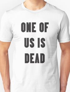 One Of Us Is Dead T- Shirt T-Shirt
