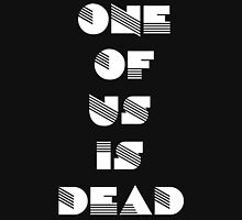 One Of Us Is Dead T- Shirt  Unisex T-Shirt