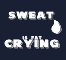 Sweat is Fat Crying by Aypoc