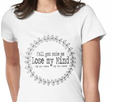 Y'all Gon Make Me Lose My Mind (up in here up in here) Womens Fitted T-Shirt