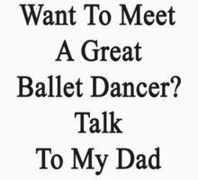 Want To Meet A Great Ballet Dancer? Talk To My Dad  by supernova23