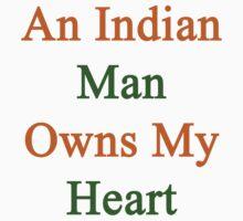 An Indian Man Owns My Heart  by supernova23
