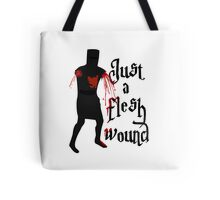 Just a flesh wound Tote Bag