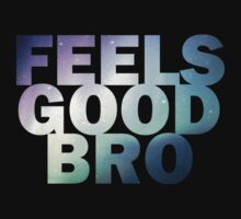 Feels Good Bro by Zero887