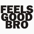 Feels Good Bro 2 by Zero887